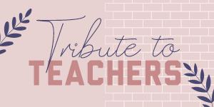 Tribute to Teachers