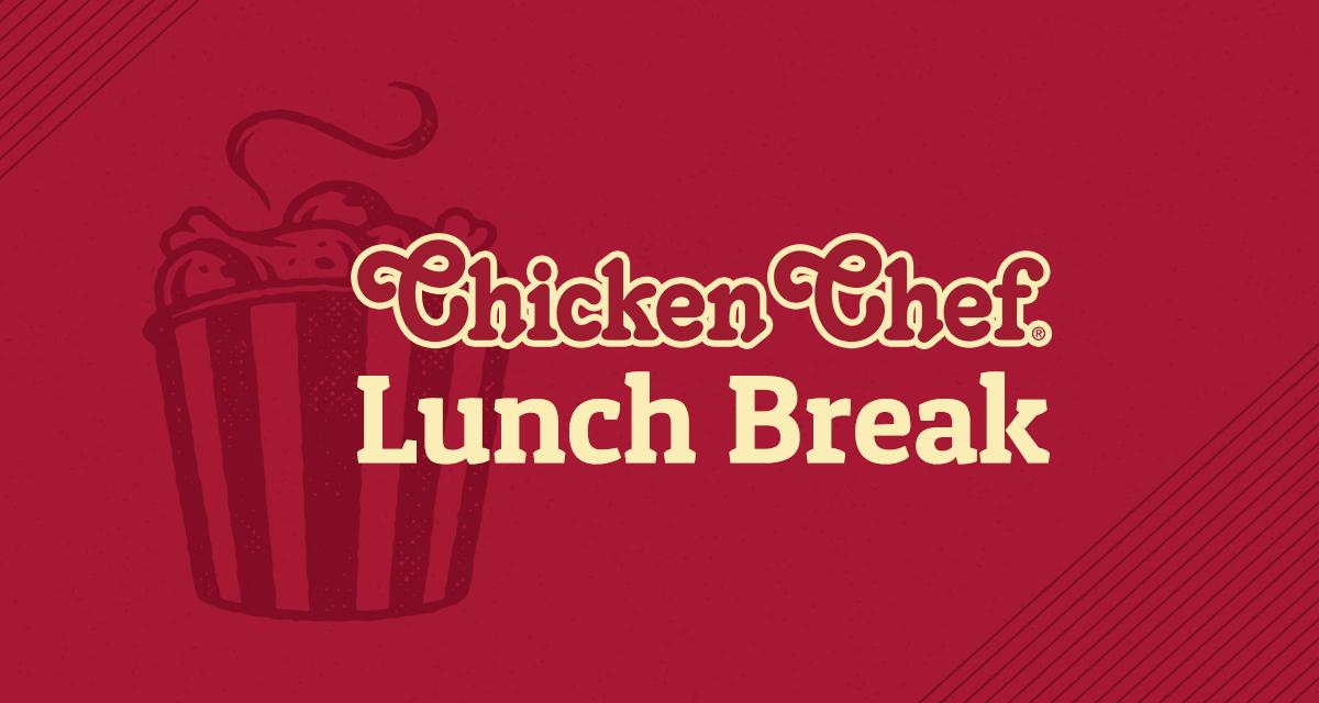 Chicken Chef Lunch Break