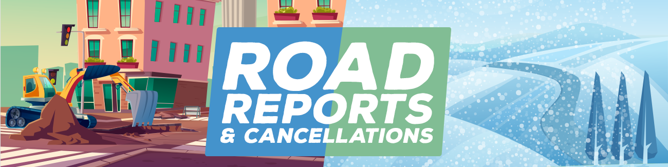 Road Reports and Cancellations